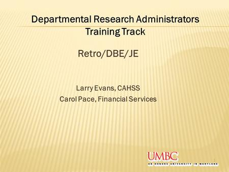 Retro/DBE/JE Larry Evans, CAHSS Carol Pace, Financial Services 1 Departmental Research Administrators Training Track.