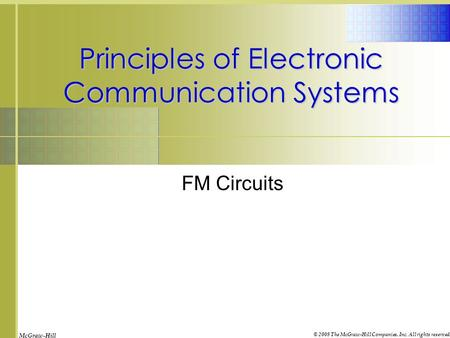 McGraw-Hill © 2008 The McGraw-Hill Companies, Inc. All rights reserved. Principles of Electronic Communication Systems FM Circuits.