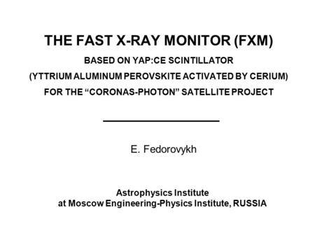 "THE FAST X-RAY MONITOR (FXM) BASED ON YAP:CE SCINTILLATOR (YTTRIUM ALUMINUM PEROVSKITE ACTIVATED BY CERIUM) FOR THE ""CORONAS-PHOTON"" SATELLITE PROJECT."