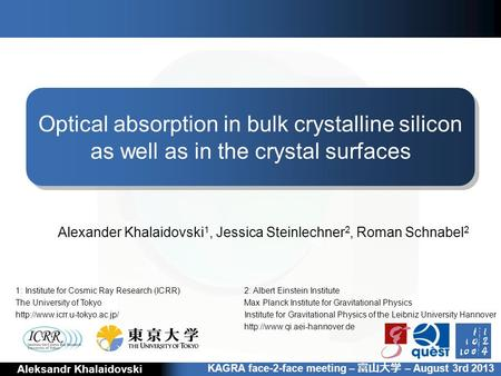 Absorption in bulk crystalline silicon and in the crystal surfaces Aleksandr Khalaidovski 1 Alexander Khalaidovski 1, Jessica Steinlechner 2, Roman Schnabel.