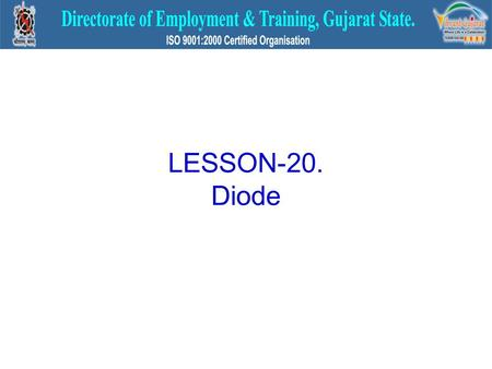 LESSON-20. Diode. SEMI-CONDUCTOR DIODE C[T]VMo TF,LDFYLVM diode G] \ construction, working VG[ use lJX[ DFlCTL D[/JX[P TF,LDFYLVM diode GF JULSZ6 lJX[
