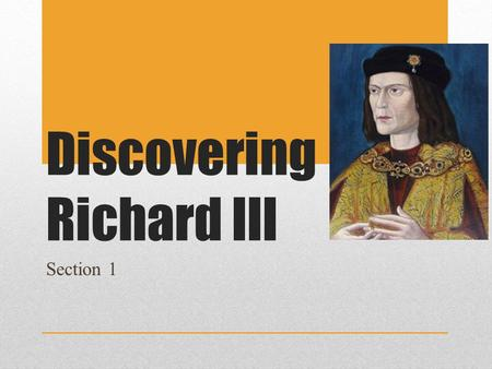 Discovering Richard III Section 1. What's the connection? Richard III, King of England 1483-1485 A car park in Leicester.
