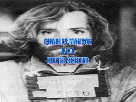 CHARLES MANSON MASON WAS BORN IN Charles Milles MASON WAS BORN IN Charles Milles KATHLEEN MADDOX HIS MOTHER TRIED TO SALE HIM FOR A PITCHER OF BEER KATHLEEN.