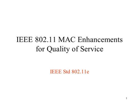 1 IEEE 802.11 MAC Enhancements for Quality of Service IEEE Std 802.11e.