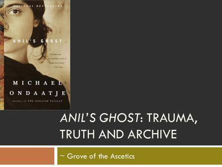 ANIL'S GHOST: TRAUMA, TRUTH AND ARCHIVE ~ Grove of the Ascetics.