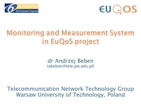 Monitoring and Measurement System in EuQoS project dr Andrzej Beben Telecommunication Network Technology Group Warsaw University.