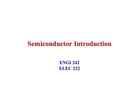 Semiconductor Introduction ENGI 242 ELEC 222. January 2004ENGI 242/ELEC 2222 Specification Symbol Notation Standard Type of valueSymbolSubscript Instantaneous.