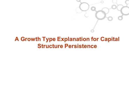 A Growth Type Explanation for Capital Structure Persistence.