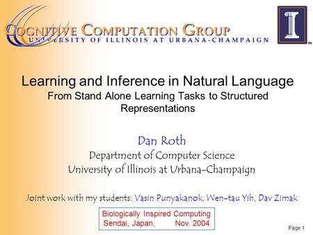 Page 1 Learning and Inference in Natural Language From Stand Alone Learning Tasks to Structured Representations Dan Roth Department of Computer Science.