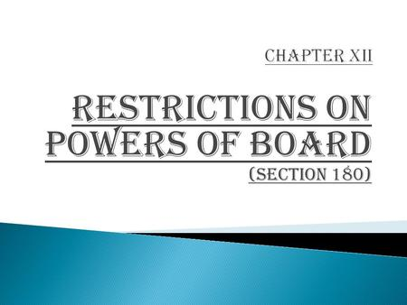 RESTRICTIONS ON POWERS OF BOARD (Section 180).  Section 180 is applicable to all companies i.e. Public as well as Private.  So now onwards even Private.