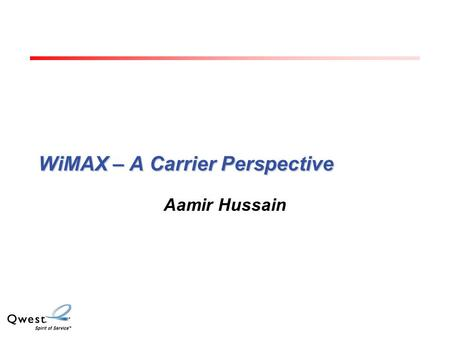 WiMAX – A Carrier Perspective Aamir Hussain. 1 Profitable FWA with WiMAX Increasing WiMax Forum Activity Performance, conformance testing Projected Timelines.