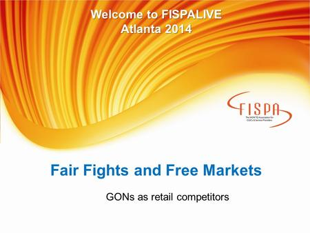 Fair Fights and Free Markets GONs as retail competitors Welcome to FISPALIVE Atlanta 2014.