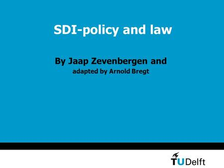 SDI-policy and law By Jaap Zevenbergen and adapted by Arnold Bregt.