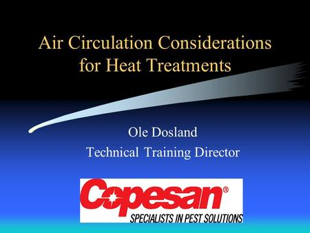 Air Circulation Considerations for Heat Treatments Ole Dosland Technical Training Director.