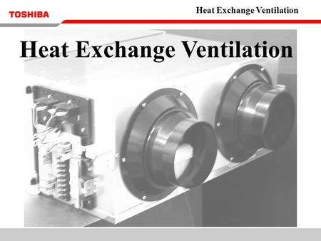 Heat Exchange Ventilation Heat Exchange Ventilation.
