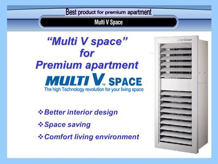 " Better interior design  Space saving  Comfort living environment ""Multi V space"" for Premium apartment."