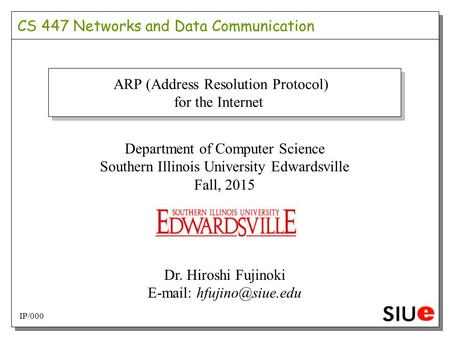 CS 447 Networks and Data Communication ARP (Address Resolution Protocol) for the Internet Department of Computer Science Southern Illinois University Edwardsville.
