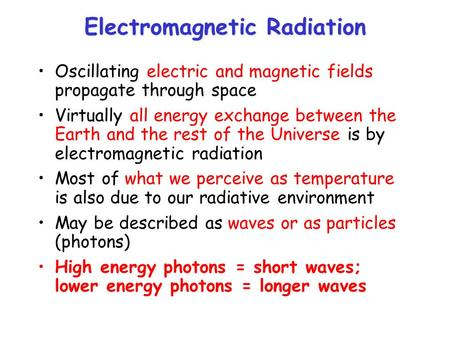 Electromagnetic Radiation Oscillating electric and magnetic fields propagate through space Virtually all energy exchange between the Earth and the rest.
