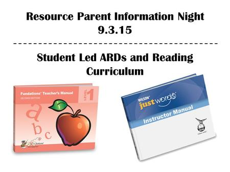 Resource Parent Information Night 9.3.15 Student Led ARDs and Reading Curriculum.