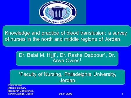04.11.20091 10th Annual Interdisciplinary Research Conference, Trinity College, Dublin Knowledge and practice of blood transfusion: a survey of nurses.