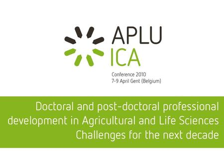 APLU - ICA  Tradition of holding a bi-annual Conference  Focus on institutional policy and educational issues  Hosted alternately in the US and Europe.