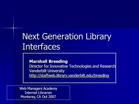 Next Generation Library Interfaces Marshall Breeding Director for Innovative Technologies and Research Vanderbilt University