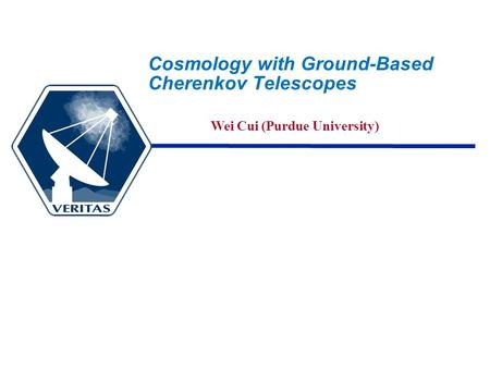 Cosmology with Ground-Based Cherenkov Telescopes Wei Cui (Purdue University)