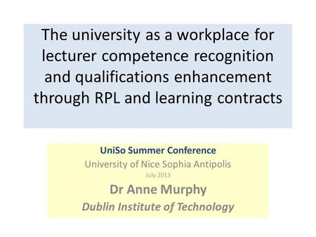 The university as a workplace for lecturer competence recognition and qualifications enhancement through RPL and learning contracts UniSo Summer Conference.