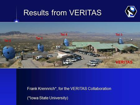 Frank Krennrich*, for the VERITAS Collaboration (*Iowa State University) Results from VERITAS Results from VERITAS New Opportunities at the interface.