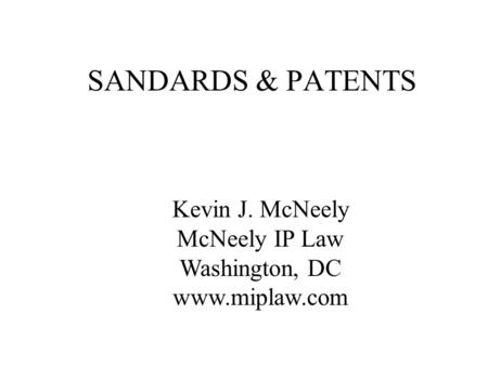 Kevin J. McNeely McNeely IP Law Washington, DC www.miplaw.com SANDARDS & PATENTS.