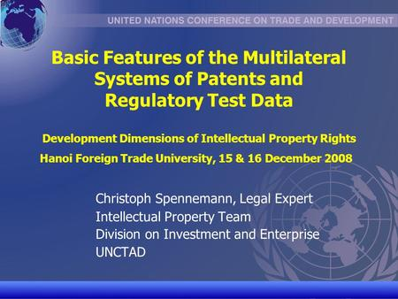UNCTAD/CD-TFT 1 Basic Features of the Multilateral Systems of Patents and Regulatory Test Data Development Dimensions of Intellectual Property Rights Hanoi.