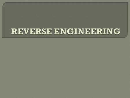 Reverse engineering is the process of discovering the technological principles of a human made device, object or system through analysis of its structure,
