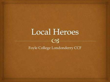 Foyle College Londonderry CCF.  Introduction   James and Emily Williams had 4 sons  Lived at The Willows, Northland Road  James Alfred was an actuary.