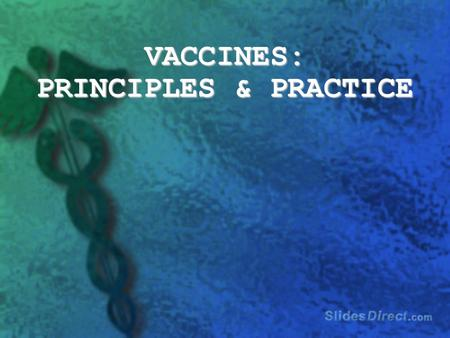 VACCINES: PRINCIPLES & PRACTICE. What is a vaccine? - an antigenic preparation used to produce active immunity to a disease, in order to prevent or ameliorate.