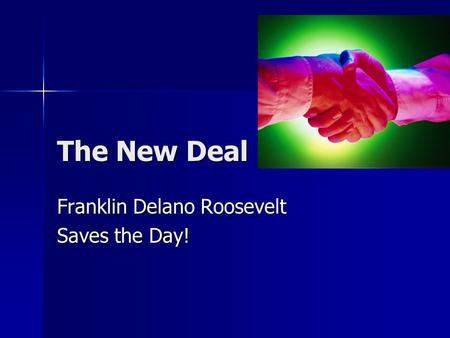 The New Deal Franklin Delano Roosevelt Saves the Day!