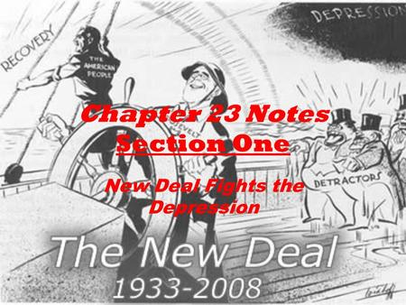 Chapter 23 Notes Section One New Deal Fights the Depression.
