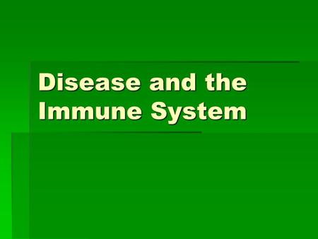 Disease and the Immune System. Disease: Any change to normal body function except for injury.  Some diseases are genetic  PKU  Sickle-cell anemia 