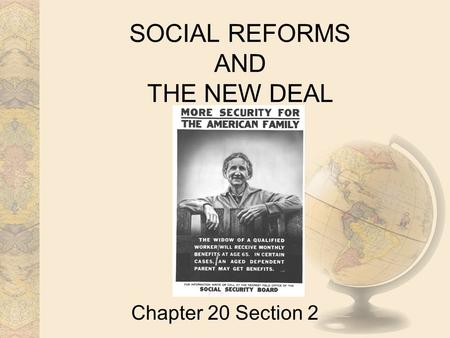 SOCIAL REFORMS AND THE NEW DEAL Chapter 20 Section 2.