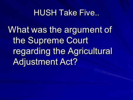 HUSH Take Five.. What was the argument of the Supreme Court regarding the Agricultural Adjustment Act?