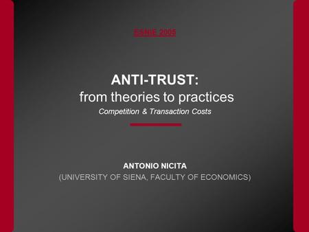 ESNIE 2005 ANTI-TRUST: from theories to practices Competition & Transaction Costs ANTONIO NICITA (UNIVERSITY OF SIENA, FACULTY OF ECONOMICS)