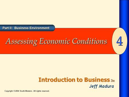 Part II: Business Environment Introduction to Business 3e 4 Copyright © 2004 South-Western. All rights reserved. Assessing Economic Conditions.