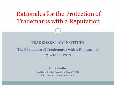 Rationales for the Protection of Trademarks with a Reputation TRADEMARK LAW INSTITUTE 'The Protection of Trademarks with a Reputation' 15 October 2010.