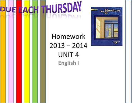 Homework 2013 – 2014 UNIT 4 English I. HOMEWORK Each Week USE YOUR GLENCOE TEXT! (Assigned on Monday DUE on Thursday of the same week)  Bio – Summary.