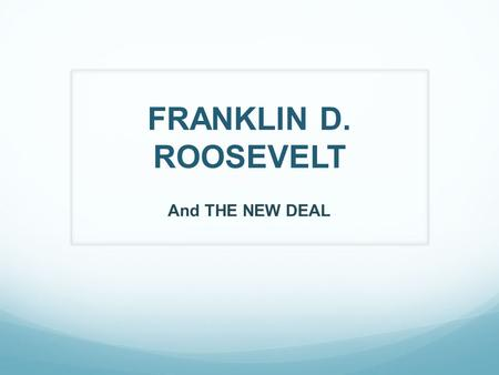 FRANKLIN D. ROOSEVELT And THE NEW DEAL. As he prepared to take office in 1933, FDR planned for the biggest changes in the federal government since 1787.