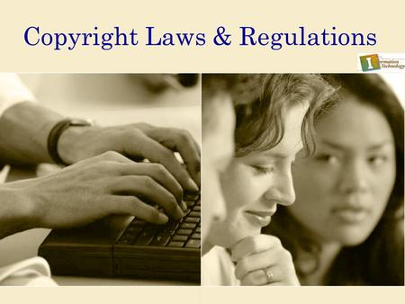 Copyright Laws & Regulations. Copyright © Texas Education Agency, 2011. All rights reserved. 22 A.Title 17 of U. S. Code 1. Protection provided by law.