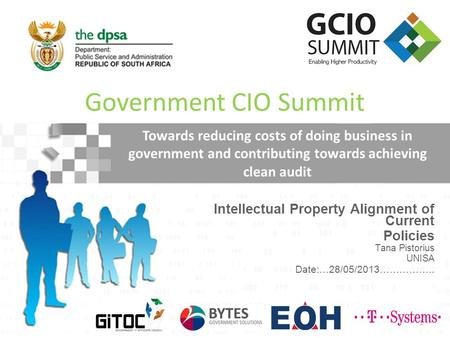 Intellectual Property Alignment of Current Policies Tana Pistorius UNISA Government CIO Summit Towards reducing costs of doing business in government and.