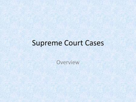 Supreme Court Cases Overview. Marbury v. Madison Marbury sued Sec of State Madison for his appointment to be a judge (midnight judges – Adams administration)