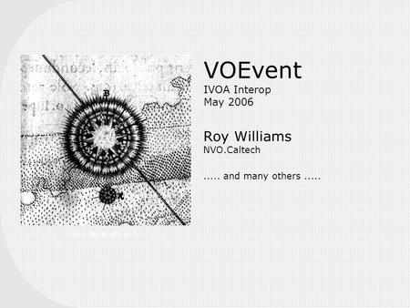 VOEvent IVOA Interop May 2006 Roy Williams NVO.Caltech..... and many others..... 1604 image of Cas A.