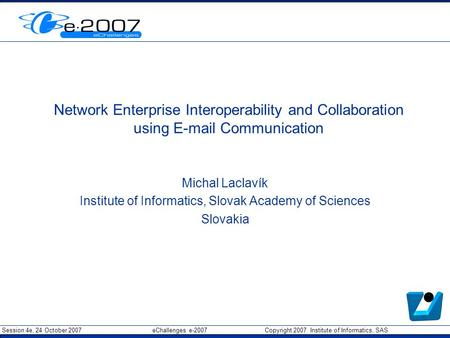 Session 4e, 24 October 2007 eChallenges e-2007 Copyright 2007 Institute of Informatics, SAS Network Enterprise Interoperability and Collaboration using.