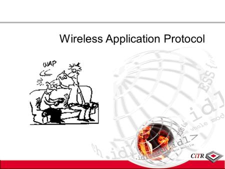 Wireless Application Protocol. WAP- Wireless Application Protocol Gateway WAP WEB Server Content Browser HTTP IPWAP Deck WML.
